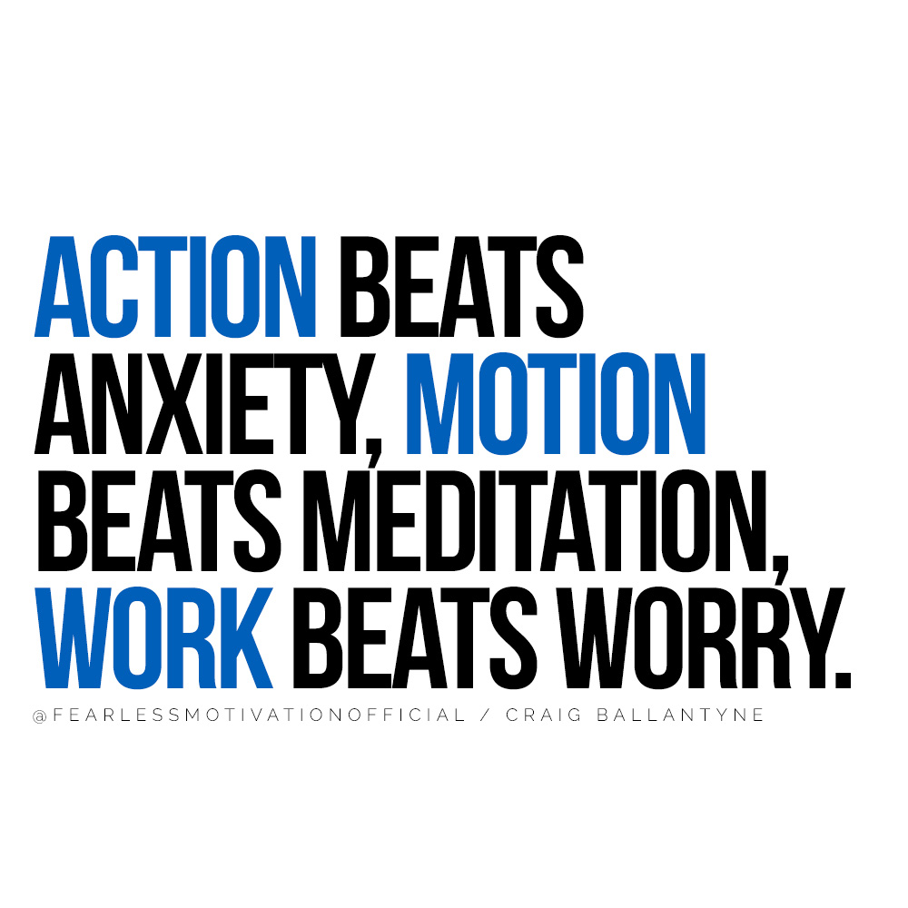 How To Get Back On Track When You Feel Hopeless Action beats anxiety, motion beats meditation, work beats worry. quote hard work productivity how to make money get rich tips hints guide technique plan