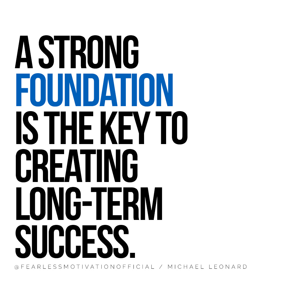 How to Create Lasting Success in Life and Business Michael Leonard Author Fearless Motivation Quote New England Patriots Tom Brady Sports NFL Consistent results habits wealth rich money target goals A strong foundation is the key to creating long-term success.