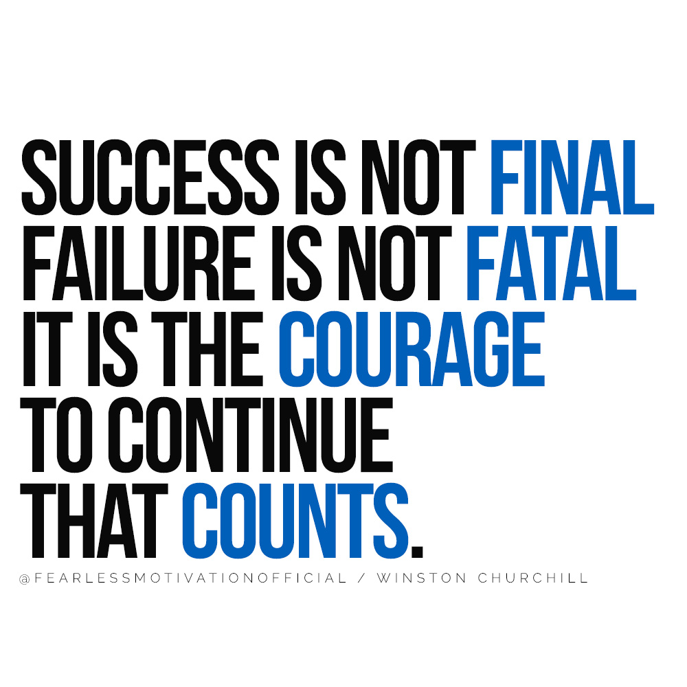 This Success Quote Will Change Your Life Forever Success is not final failure is not fataL It is the courage to continue that counts.