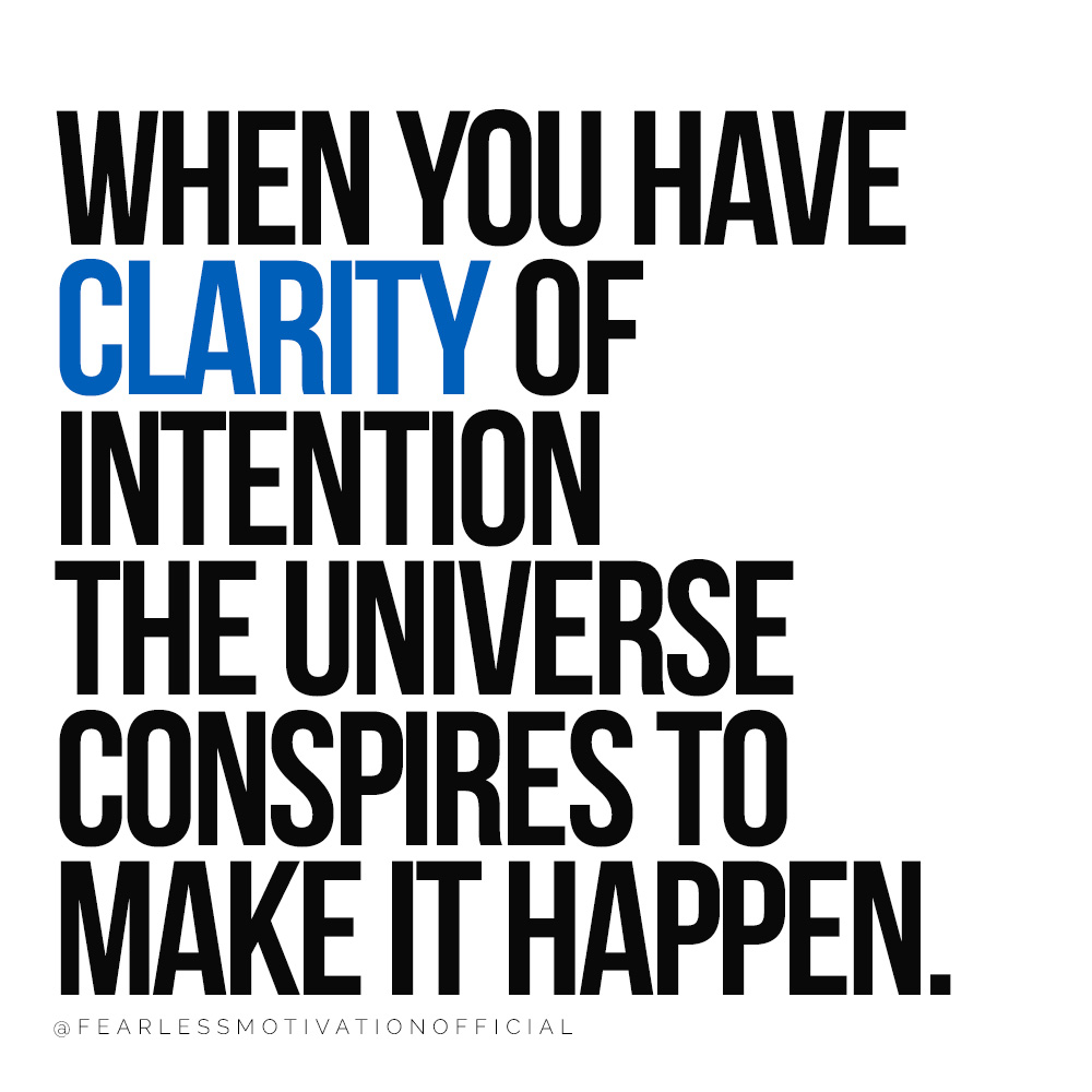 How to Find Clarity So You Get What You Want in Life when you have clarity of intention the universe conspires to make it happen. Fearless Motivation Quote