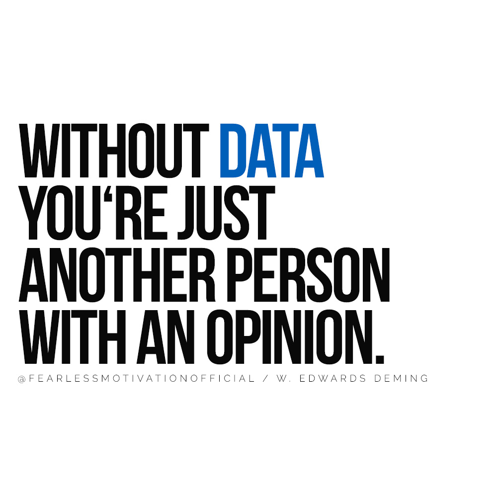 Without Data You're just another person with an opinion.