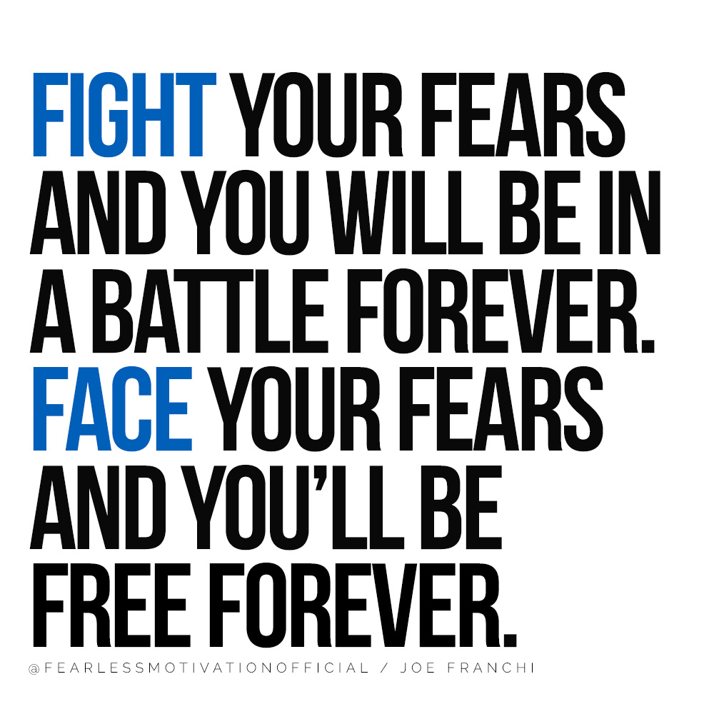 Fight your fears and you will be in a battle forever. Face your fears and you'll be free forever quote 3 Steps to Overcome Your Fears and Achieve Your Dreams