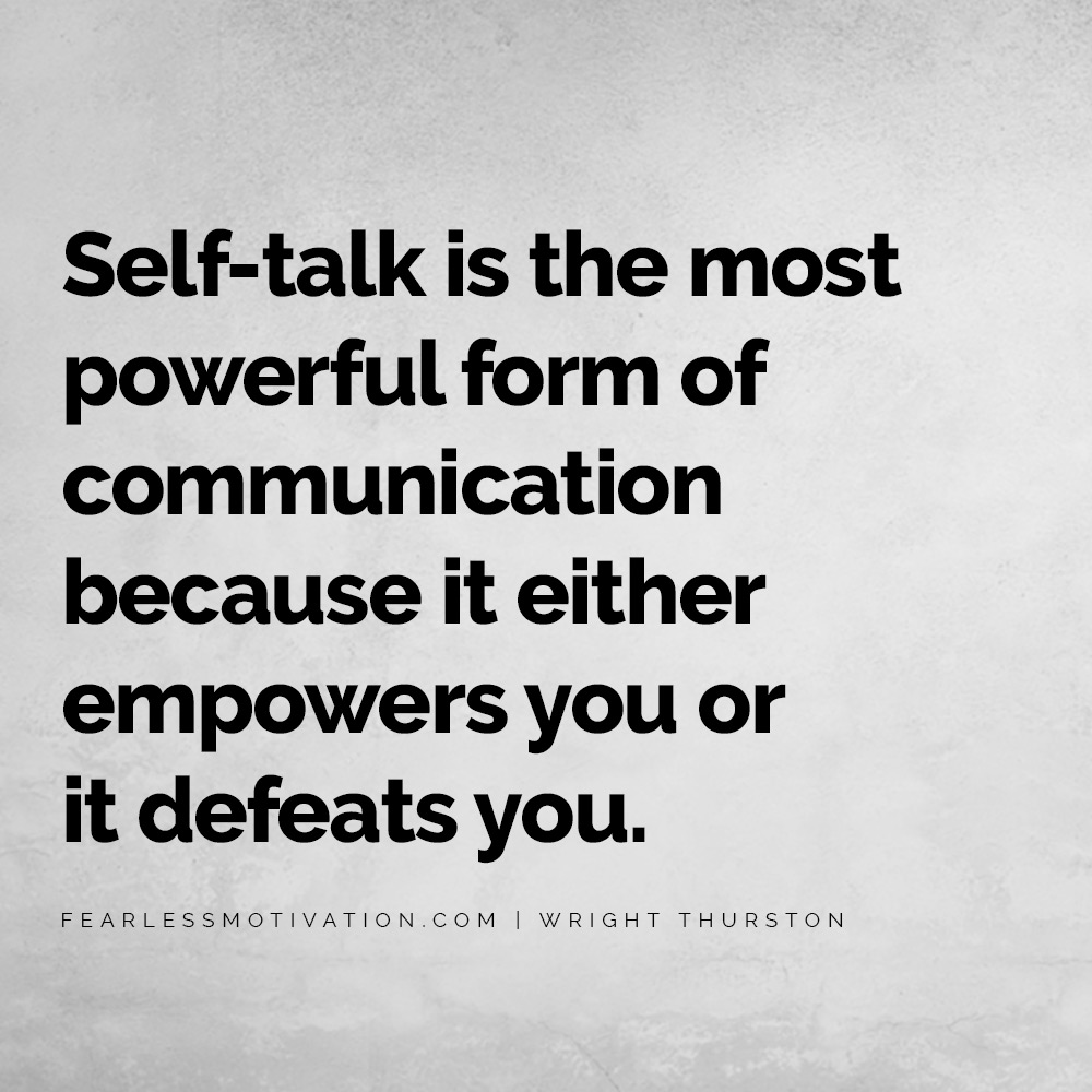 5 Ways to Regain Confidence In Yourself Self-talk is the most powerful form of communication because it either empowers you or it defeats you.