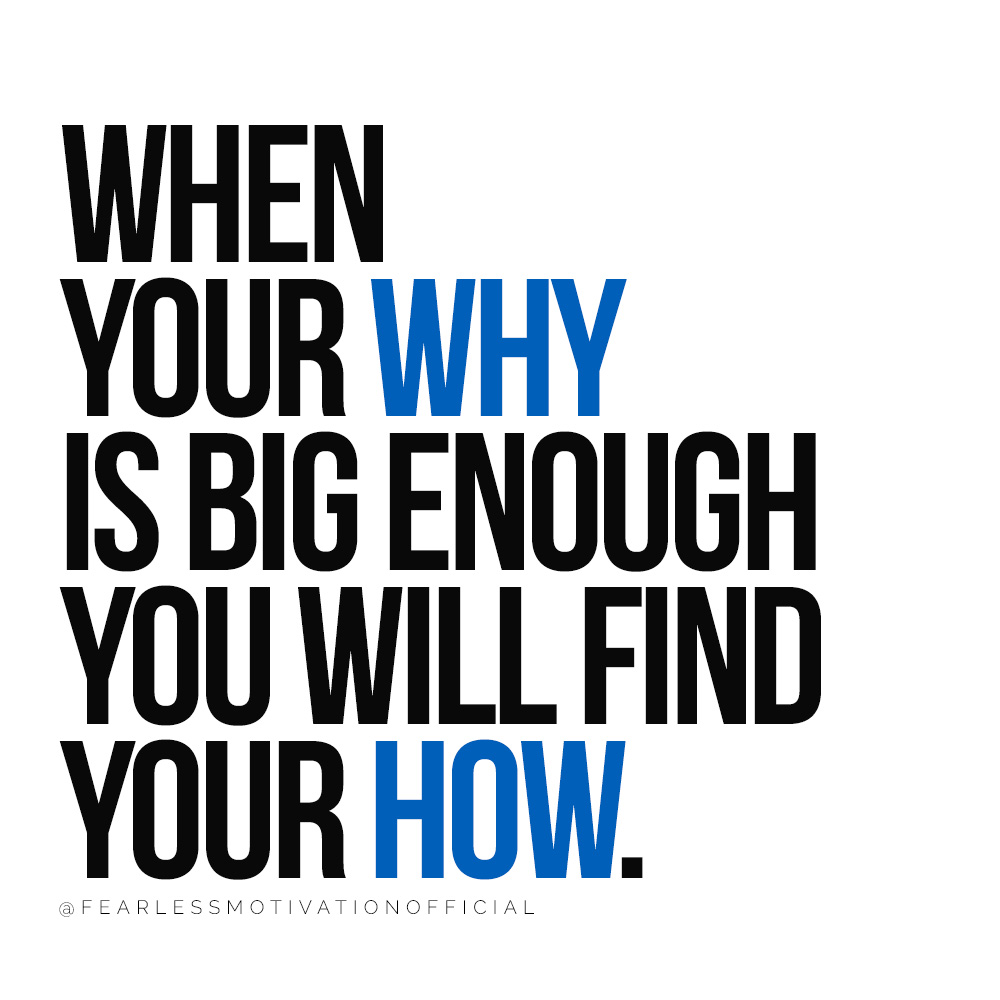 How to Find Clarity So You Get What You Want in Life when your why is big enough you will find your how. Your Why Quote How Purpose