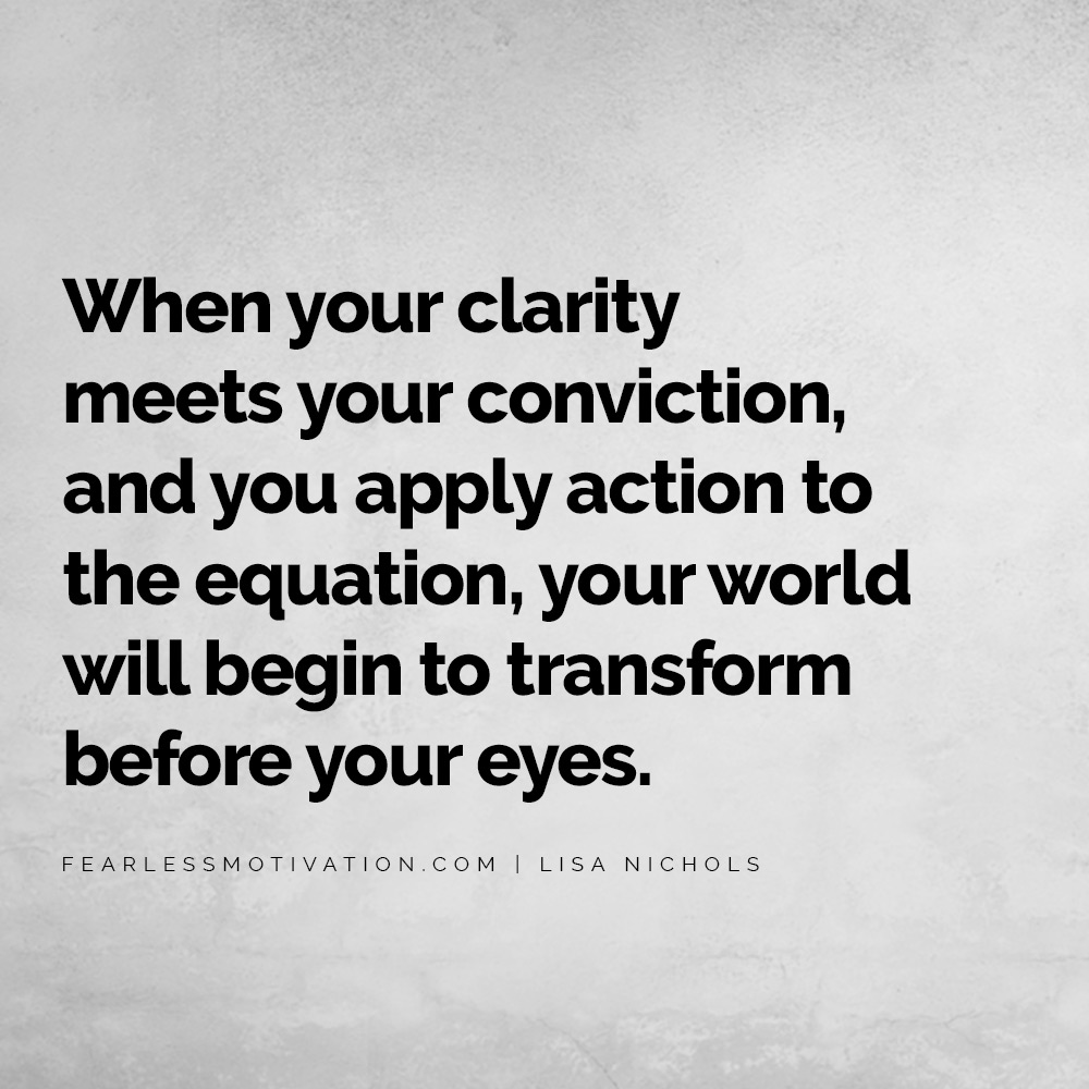 7 Things Successful People Do Differently When your clarity meets your conviction, and you apply action to the equation, your world will begin to transform before your eyes.