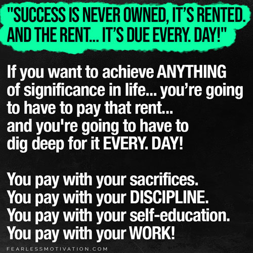Success Is Never Owned It's Rented